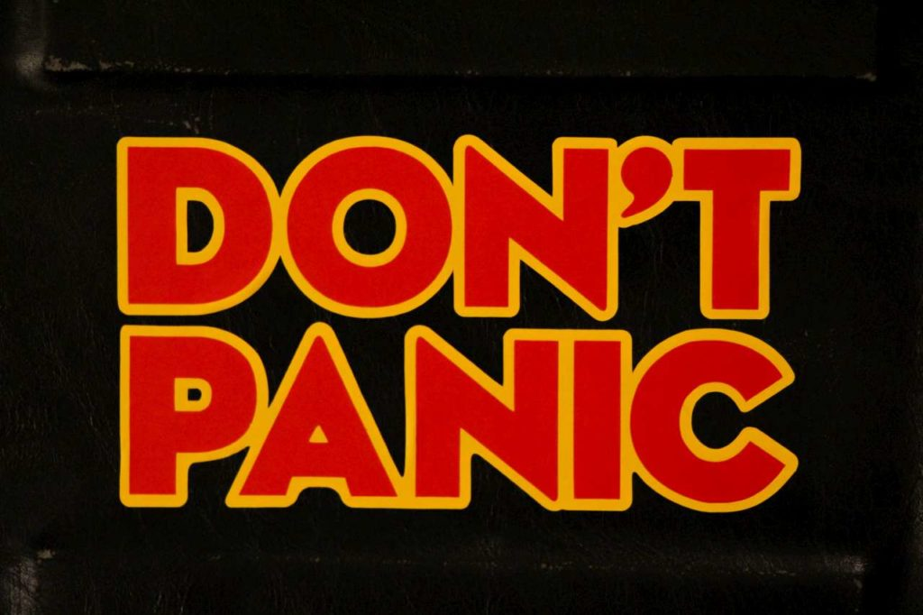 Don't Panic, from the Hitchhiker's Guide